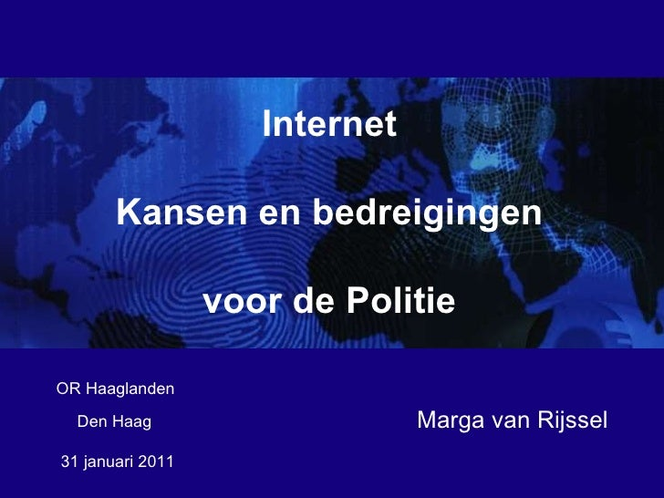 <ul>31 januari 2011  </ul><ul>Marga van Rijssel </ul><ul>OR Haaglanden </ul><ul>Internet Kansen en bedreigingen voor de Po...