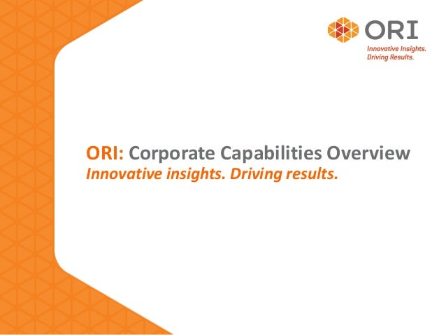 ORI: Corporate Capabilities OverviewInnovative insights. Driving results.