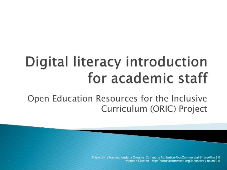 Digital literacy introduction for academic staff<br />Open Education Resources for the Inclusive Curriculum (ORIC) Project...