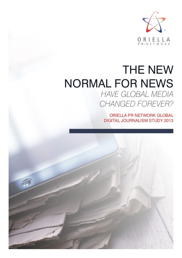 1Oriella PR Network Global Digital Journalism Study 2013 The New Normal for news Have global media changed forever? Oriell...