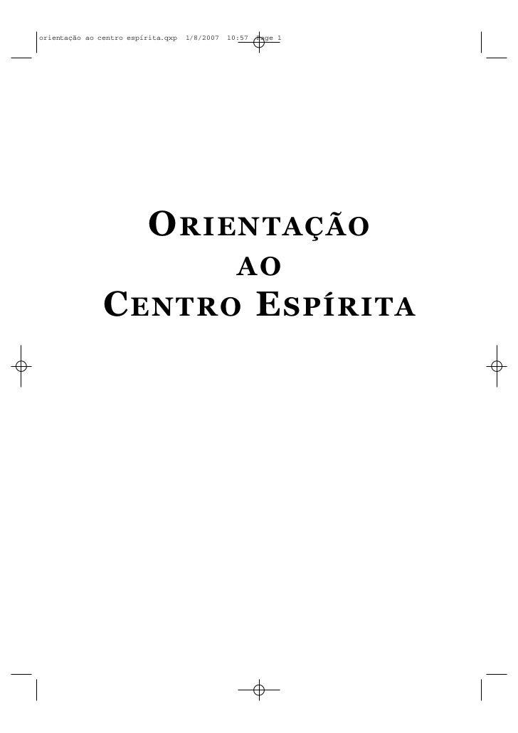 orientação ao centro espírita.qxp   1/8/2007   10:57   Page 1                          O RIENTAÇÃO                        ...