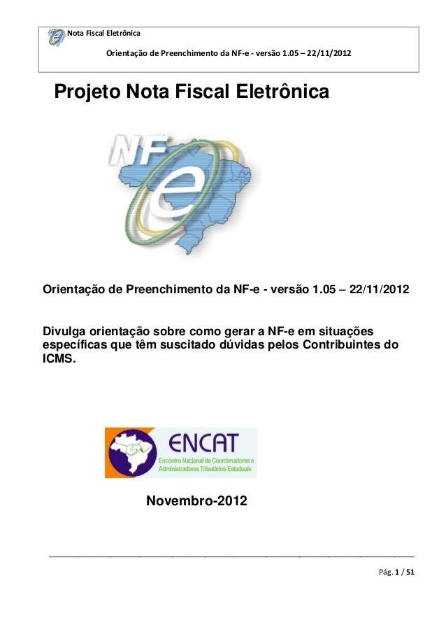 Nota Fiscal Eletrônica  Orientação de Preenchimento da NF-e - versão 1.05 – 22/11/2012  Projeto Nota Fiscal Eletrônica  Or...