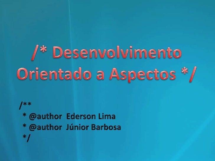 /* Desenvolvimento<br />Orientado a Aspectos */<br />/**<br />  * @author  Ederson Lima<br />  * @author  Júnior Barbosa<b...