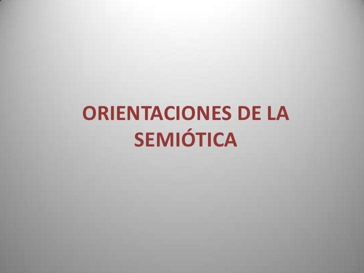 Orientaciones de la Semiótica <br />