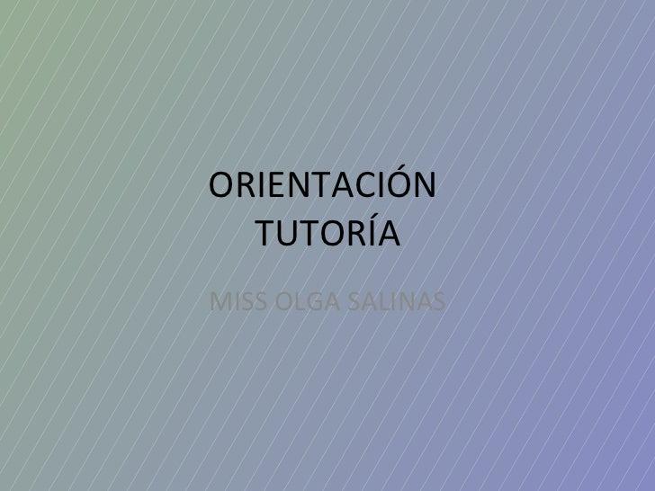 ORIENTACIÓN  TUTORÍA MISS OLGA SALINAS