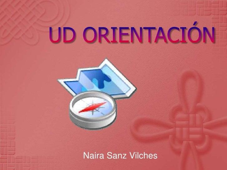 UD ORIENTACIÓN<br />Naira Sanz Vilches<br />