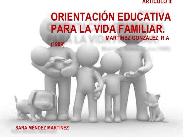 ARTÍCULO II: ORIENTACIÓN EDUCATIVA PARA LA VIDA FAMILIAR. MARTÍNEZ GONZÁLEZ, R.A (1999) SARA MÉNDEZ MARTÍNEZ