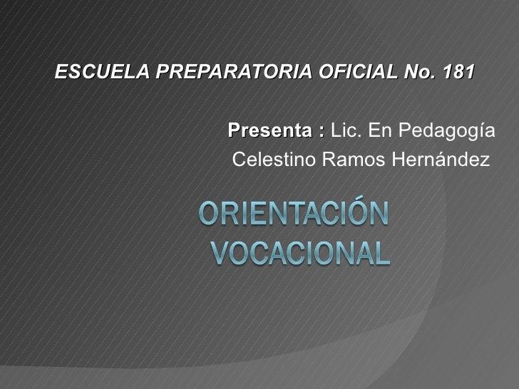 ESCUELA PREPARATORIA OFICIAL No. 181 Presenta :  Lic. En Pedagogía Celestino Ramos Hernández
