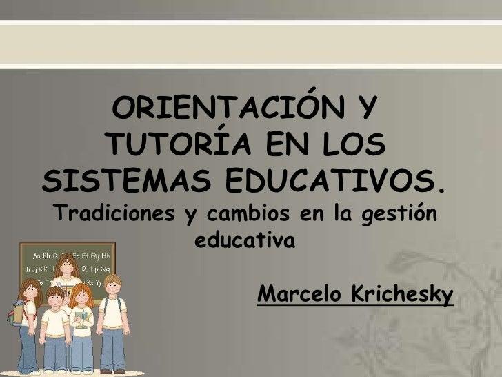 ORIENTACIÓN Y   TUTORÍA EN LOSSISTEMAS EDUCATIVOS.Tradiciones y cambios en la gestión             educativa               ...