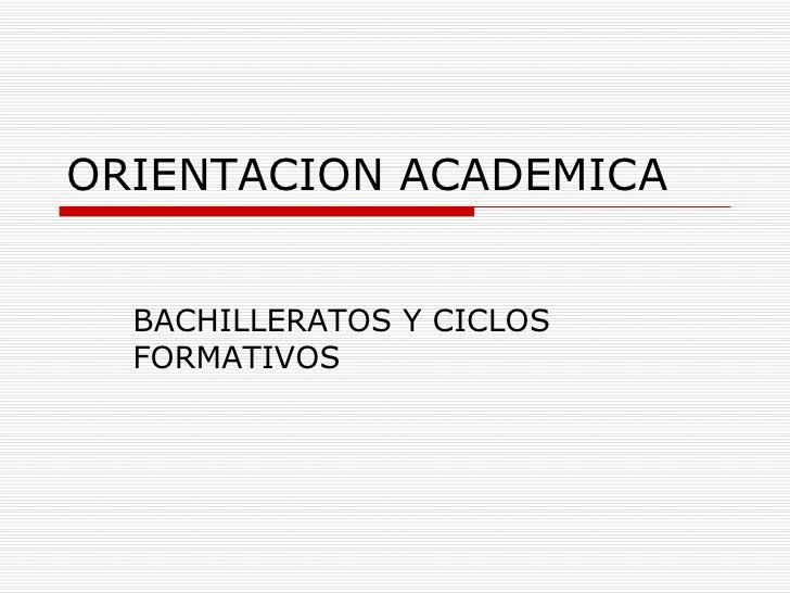 ORIENTACION ACADEMICA BACHILLERATOS Y CICLOS FORMATIVOS
