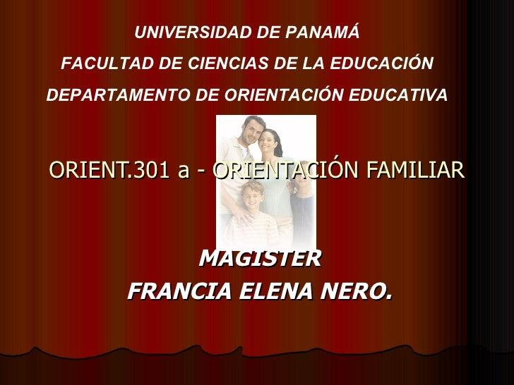 ORIENT.301 a - ORIENTACIÓN FAMILIAR MAGISTER FRANCIA ELENA NERO. UNIVERSIDAD DE PANAMÁ FACULTAD DE CIENCIAS DE LA EDUCACIÓ...