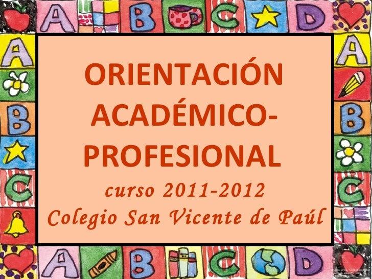 ORIENTACIÓN   ACADÉMICO-   PROFESIONAL      curso 2011-2012Colegio San Vicente de Paúl