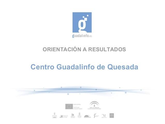 ORIENTACIÓN A RESULTADOS Centro Guadalinfo de Quesada