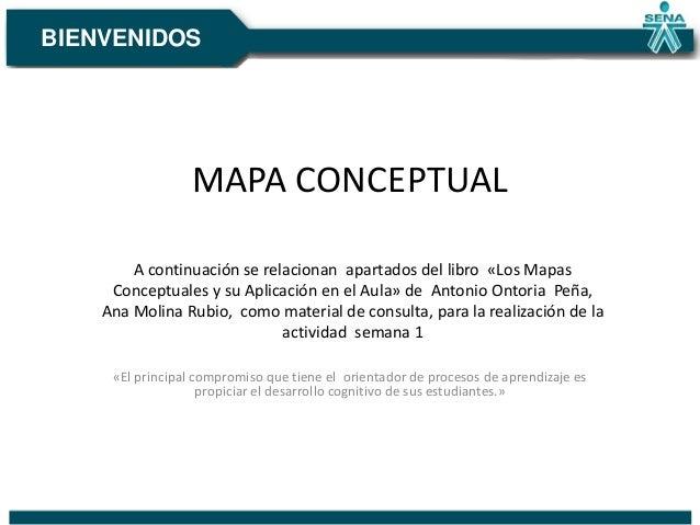 BIENVENIDOS  MAPA CONCEPTUAL A continuación se relacionan apartados del libro «Los Mapas Conceptuales y su Aplicación en e...