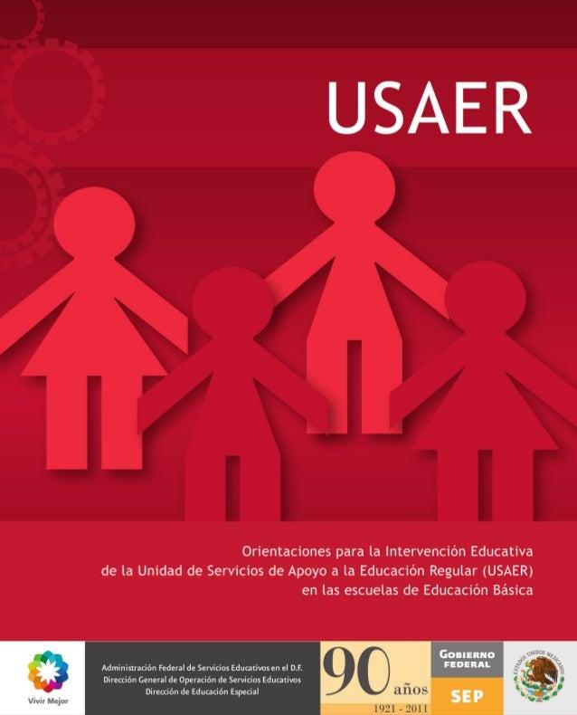 ORIENTACIONES PARA LA INTERVENCIÓN DE LA UNIDAD DE SERVICIOS DE APOYO A LA EDUCACIÓN REGULAR (USAER) EN LAS ESCUELAS DE ED...