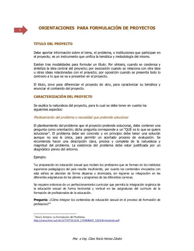 Msc e Ing. Clara Rocío Henao Zárate 1 ORIENTACIONES PARA FORMULACIÓN DE PROYECTOS TITULO DEL PROYECTO Debe aportar info...