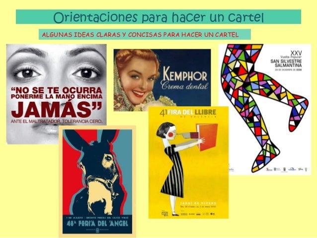 Orientaciones para hacer un cartel ALGUNAS IDEAS CLARAS Y CONCISAS PARA HACER UN CARTEL