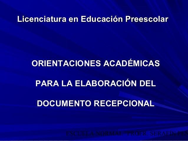 """ESCUELA NORMAL """"PROFR. SERAFÍN PEÑ1 Licenciatura en Educación PreescolarLicenciatura en Educación Preescolar ORIENTACIONES..."""