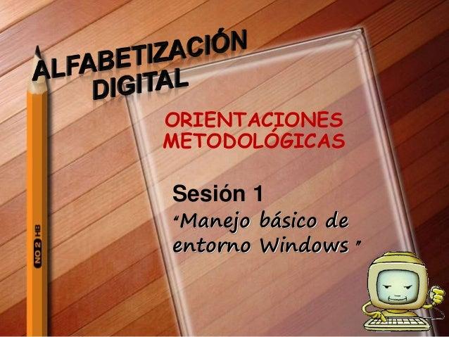"""ORIENTACIONES METODOLÓGICAS Sesión 1 """"Manejo básico de entorno Windows """""""