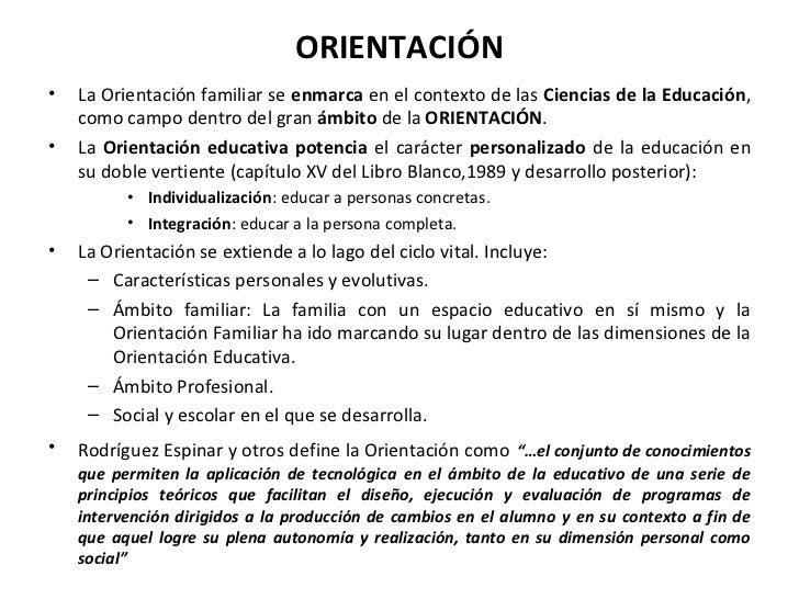 ORIENTACIÓN•   La Orientación familiar se enmarca en el contexto de las Ciencias de la Educación,    como campo dentro del...