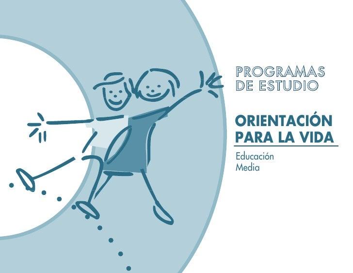 PROGRAMAS DE ESTUDIO  ORIENTACIÓN PARA LA VIDA Educación Media