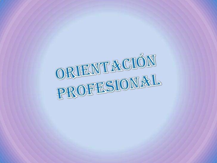 La Orientación Profesional consiste en ayudar APersonas desempleadas, o aquellas que quierancambiar de empleo ayudarlas a ...