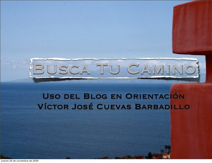 Busca Tu Camino                              Uso del Blog en Orientación                             Víctor José Cuevas Ba...