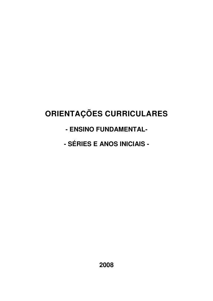 ORIENTAÇÕES CURRICULARES    - ENSINO FUNDAMENTAL-   - SÉRIES E ANOS INICIAIS -             2008