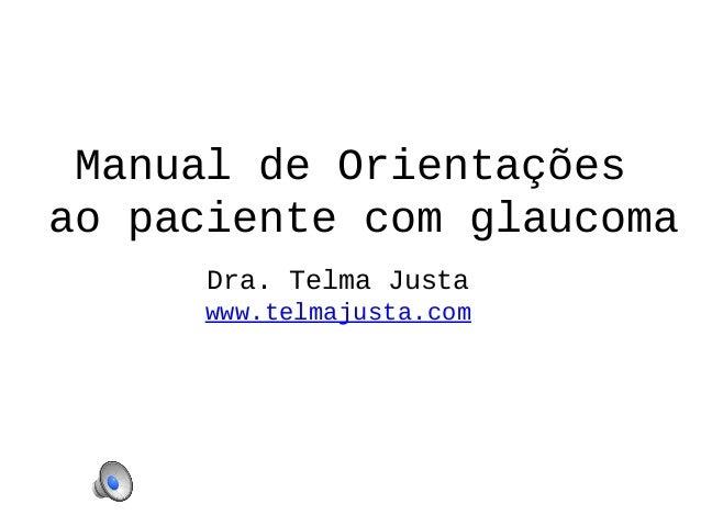 Manual de Orientaçõesao paciente com glaucomaDra. Telma Justawww.telmajusta.com