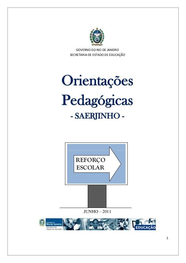 GOVERNO DO RIO DE JANEIRO SECRETARIA DE ESTADO DE EDUCAÇÃOOrientaçõesPedagógicas - SAERJINHO -    REFORÇO    ESCOLAR      ...