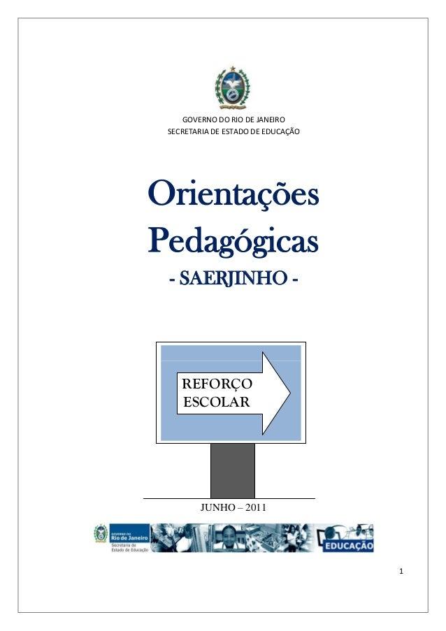 1  GOVERNO DO RIO DE JANEIRO  SECRETARIA DE ESTADO DE EDUCAÇÃO  Orientações Pedagógicas  - SAERJINHO -  JUNHO – 2011  REFO...