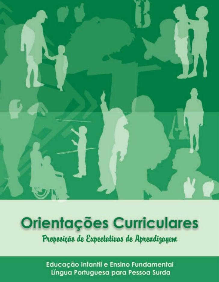 ORIENTAÇÕES CURRICULARES   Proposição de Expectativas de Aprendizagem - Língua Portuguesa para Pessoa Surda               ...