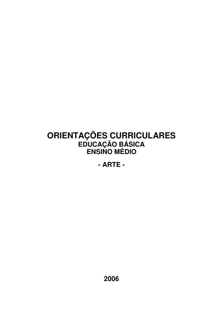 ORIENTAÇÕES CURRICULARES     EDUCAÇÃO BÁSICA       ENSINO MÉDIO         - ARTE -          2006