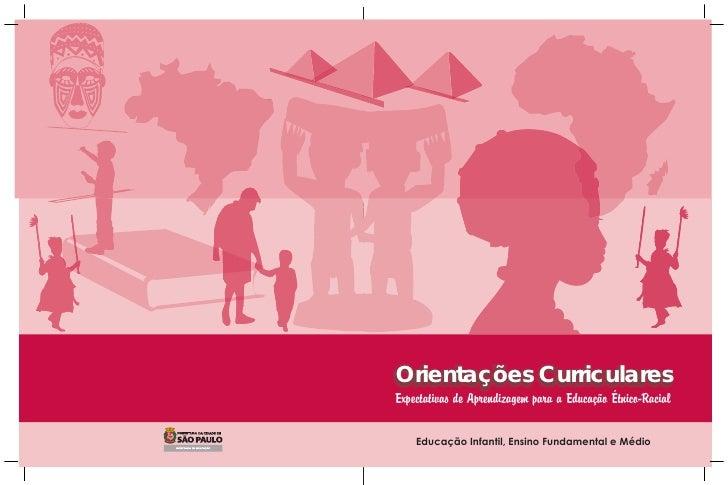 Orientações CurricularesExpectativas de Aprendizagem para a Educação Étnico-Racial    Educação Infantil, Ensino Fundamenta...