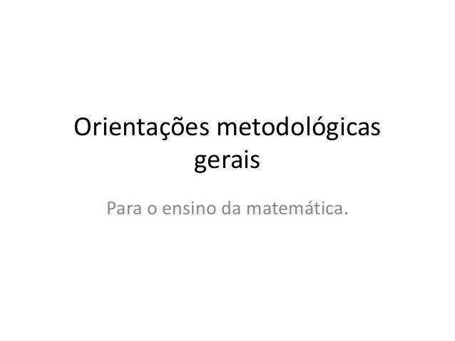 Orientações metodológicas gerais Para o ensino da matemática.