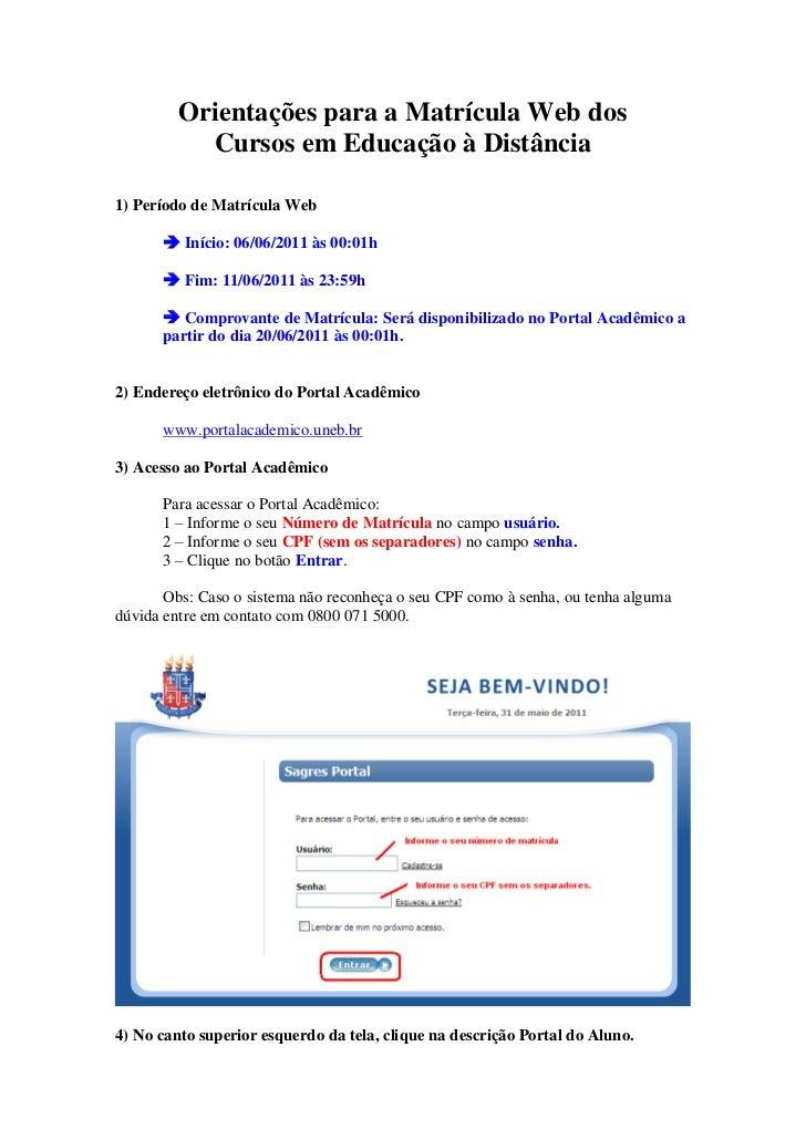 Orientações para a Matrícula Web dos           Cursos em Educação à Distância1) Período de Matrícula Web       Início: 06...