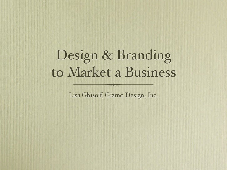 Design & Brandingto Market a Business  Lisa Ghisolf, Gizmo Design, Inc.