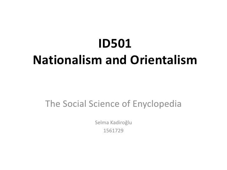 ID501Nationalism and Orientalism  The Social Science of Enyclopedia              Selma Kadiroğlu                 1561729