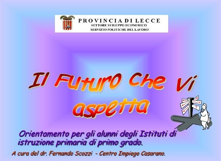 Orientamento per gli alunni degli Istituti di   istruzione primaria di primo grado. A cura del dr. Fernando Scozzi - Centr...