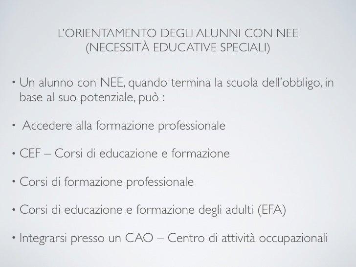 L'ORIENTAMENTO DEGLI ALUNNI CON NEE                 (NECESSITÀ EDUCATIVE SPECIALI)  • Un   alunno con NEE, quando termina ...