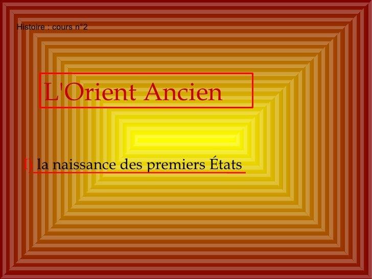 Histoire : cours n°2 L'Orient Ancien I)  la naissance des premiers États