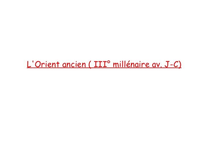 LOrient ancien ( III° millénaire av. J-C)