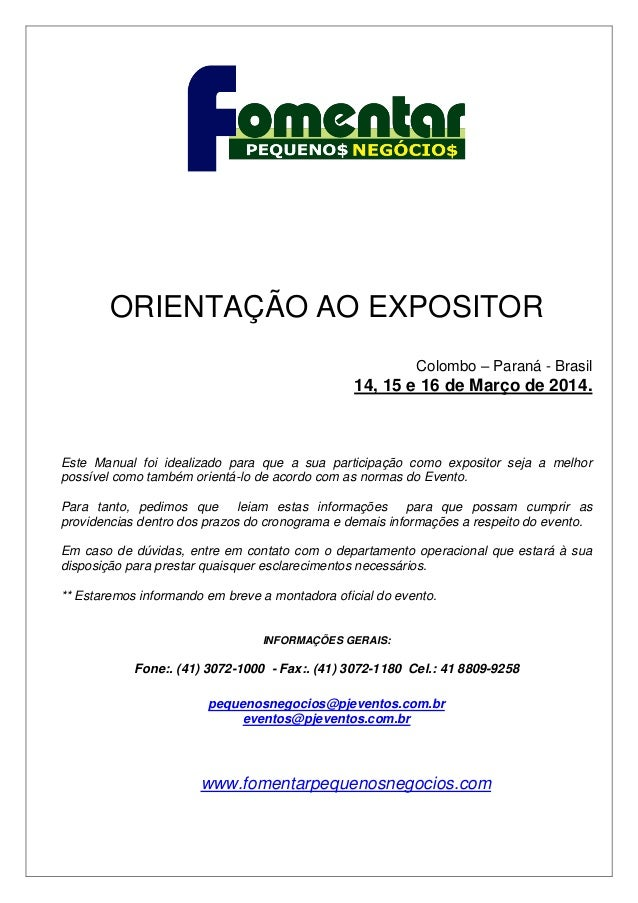 ORIENTAÇÃO AO EXPOSITOR Colombo – Paraná - Brasil  14, 15 e 16 de Março de 2014.  Este Manual foi idealizado para que a su...