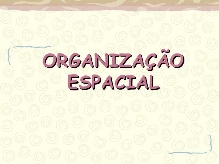 ORGANIZAÇÃO ESPACIAL