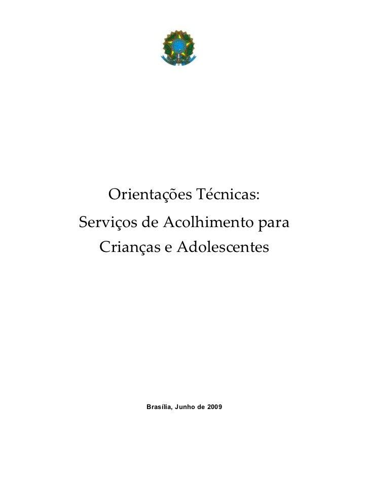 Orientações Técnicas:Serviços de Acolhimento para  Crianças e Adolescentes        Brasília, Junho de 2009