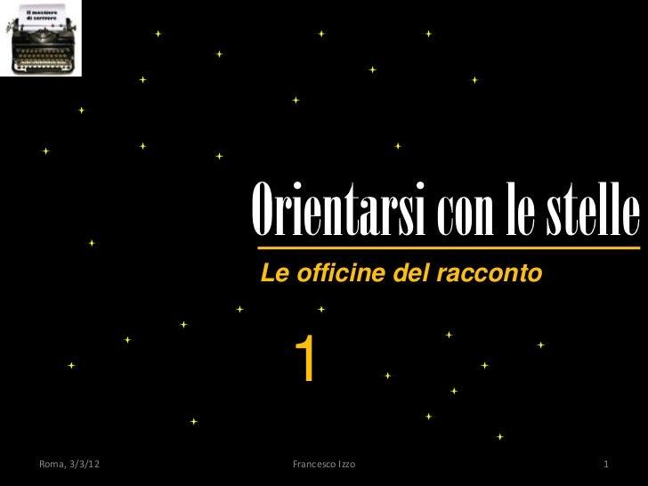 Orientarsi con le stelle               Le officine del racconto                 1Roma, 3/3/12     Francesco Izzo           1