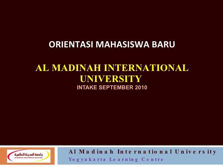 ORIENTASI MAHASISWA BARU   AL MADINAH INTERNATIONAL UNIVERSITY  INTAKE SEPTEMBER 2010 Al Madinah International University ...