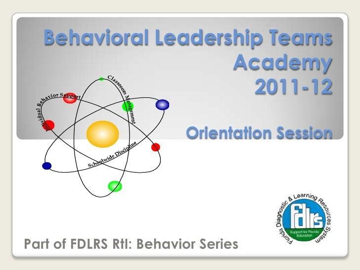Behavioral Leadership Teams Academy2011-12Orientation Session<br />Part of FDLRS RtI: Behavior Series<br />