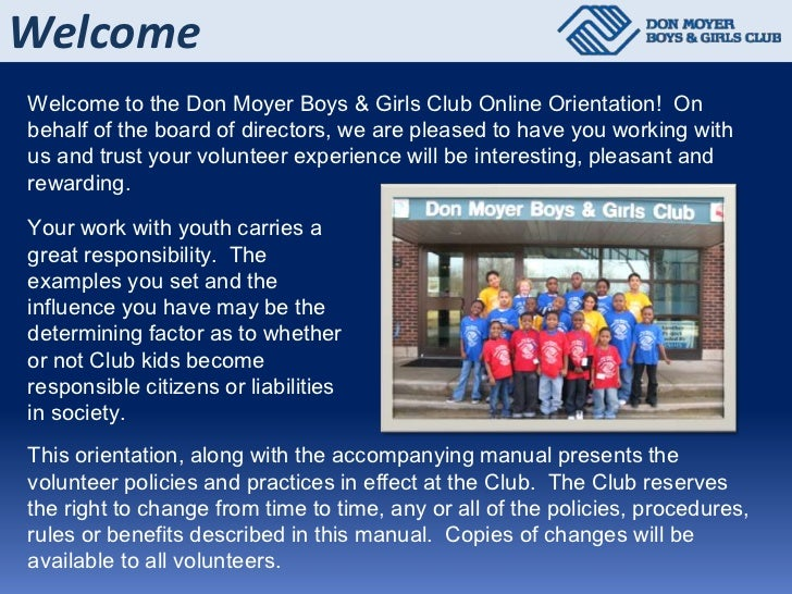WelcomeWelcome to the Don Moyer Boys & Girls Club Online Orientation! Onbehalf of the board of directors, we are pleased t...