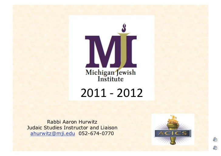 2011‐2012        Rabbi Aaron HurwitzJudaic Studies Instructor and Liaison ahurwitz@mji.edu 052-674-0770